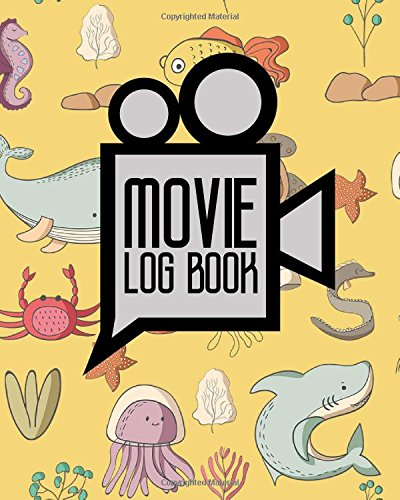 Read Online Movie Log Book: Diary Movies List, Journal Movie, Film History Book, Movie Journal, Cute Sea Creature Cover (Movie Log Books) (Volume 73) PDF