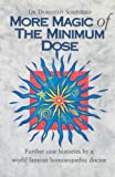 More Magic of the Minimum Dose: Further Case Histories by a World Famous Homeopathic Doctor