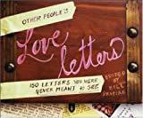 Other People's Love Letters: 150 Letters You Were Never Meant to See