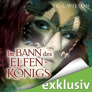 Im Bann des Elfenkönigs (Tairen Soul Saga 1) Hörbuch von C. L. Wilson Gesprochen von: Katharina Koschny