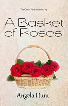 A Basket of Roses (The Cassie Perkins Series Book 3) by [Hunt, Angela]