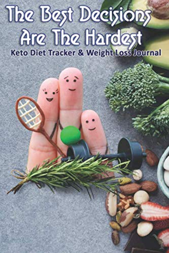 The Best Decisions Are The Hardest: Keto Diet Tracker & Weight Loss Journal: 28 day Keto food and exercise workbook includes meal planners |shopping lists | mood trackers and blank recipe pages