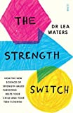 The Strength Switch: how the new science of strength-based parenting helps your child and your teen flourish