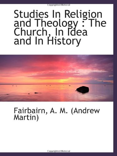 Download Studies In Religion and Theology : The Church, In Idea and In History PDF