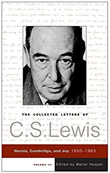 The Collected Letters of C.S. Lewis, Volume 3: Narnia, Cambridge, and Joy, 1950 - 1963 by [Lewis, C. S.]
