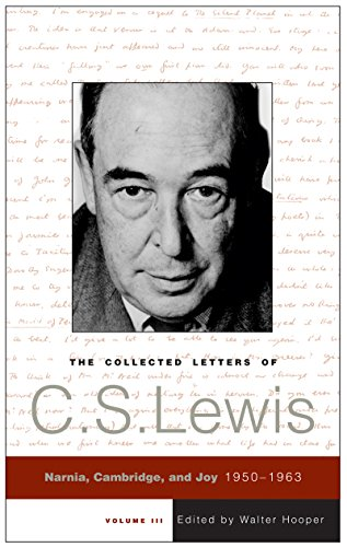 The Collected Letters of C.S. Lewis, Volume 3: Narnia, Cambridge, and Joy, 1950 - 1963 Kindle Edition