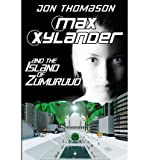 [ { MAX XYLANDER AND THE ISLAND OF ZUMURUUD } ] by Thomason, Jon (AUTHOR) Dec-28-2012 [ Paperback ]