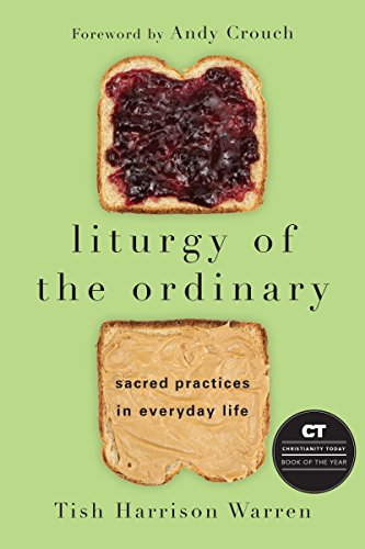 Liturgy of the Ordinary: Sacred Practices in Everyday Life from InterVarsity Press