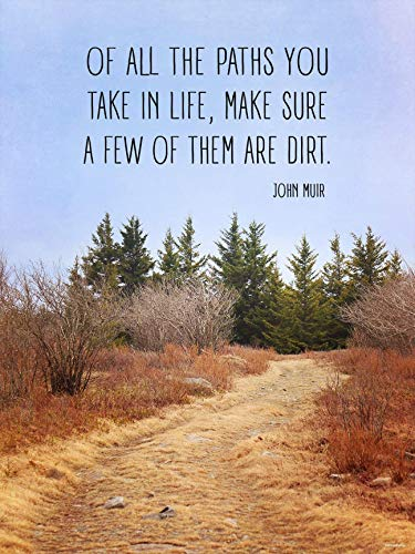 Of All The Paths You Take in Life, Make Sure a Few of Them Are Dirt, John Muir Father of National Parks, Inspirational Quote Print. Fine Art Paper, Laminated, or Framed. Multiples Sizes Available