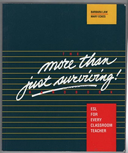 More Than Just Surviving Handbook: Esl for Every Classroom Teacher Barb Law