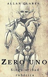 Zero Uno: Singularidad Robótica (Ordalía Robótica nº 2)
