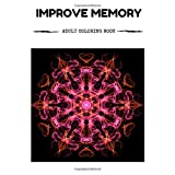 Improve Memory Coloring Book: Achieve Perfect Memory and Stop Alzheimer Movement Inspired Adult Coloring Book
