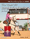 The Next 50 Barrel Racing Exercises for Precision on the Pattern (BarrelRacingTips.com Book 3)