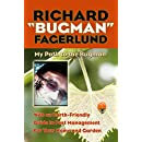 "Richard ""Bugman"" Fagerlund: My Path to the Bugman, with an Earth-Friendly Guide to Pest Management for your Home and Garden"