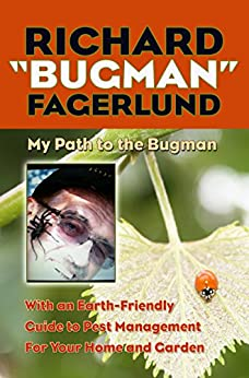 "Richard ""Bugman"" Fagerlund: My Path to the Bugman, with an Earth-Friendly Guide to Pest Management for your Home and Garden by [Fagerlund, Richard]"
