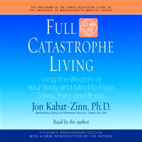 Full Catastrophe Living: Using the Wisdom of Your Body and Mind to Face Stress, Pain, and Illness Audiobook [Free Download by Trial] thumbnail