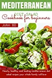 Mediterranean Diet Salad Cookbook for Beginners: Hearty, healthy, and healing mediterranean diet salad recipes your whole family will love