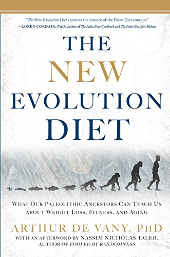- The New Evolution Diet: What Our Paleolithic Ancestors Can Teach Us about Weight Loss, Fitness, and Aging