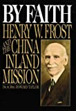By Faith Henry W Frost and the China Inland Mission