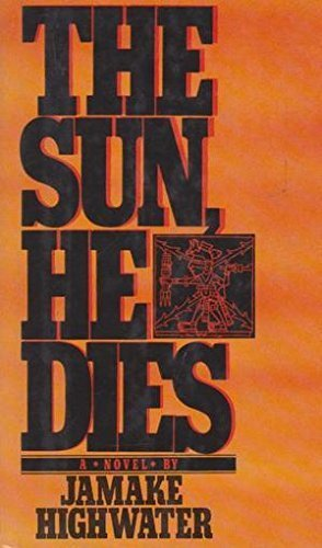 The Sun, he dies: A novel about the end of the Aztec world, Highwater, Jamake