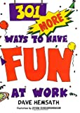 301 More Ways to Have Fun at Work, Dave Hemsath, 157675118X