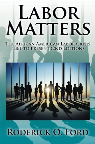 Search : Labor Matters: The African American Labor Crisis, 1861-Present 2nd Edition
