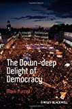The Down-Deep Delight of Democracy, Purcell, Mark, 144434997X