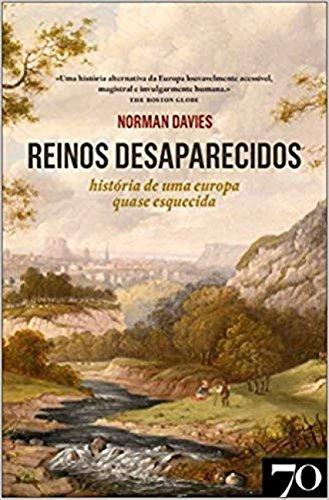 Reinos Desaparecidos: História de uma Europa Quase Esquecida
