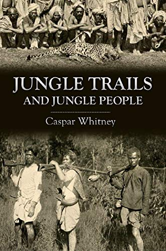 Jungle Trails and Jungle People: Travel, Adventure and Observation in the Far East (1905)