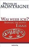 Was weiss ich?: Auswahl der besten Essais (Kleine Philosophische Reihe)