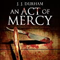 An Act of Mercy Audiobook by J. J. Durham Narrated by Rupert Bates