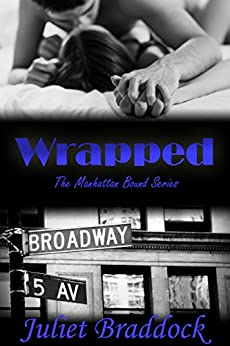 WRAPPED: The Manhattan Bound Series, Book Two by [Braddock, Juliet]