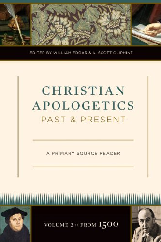 Christian Apologetics Past and Present (Volume 2, From 1500): A Primary Source Reader
