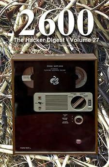 2600: The Hacker Digest - Volume 27 (English Edition) de [2600 Magazine]