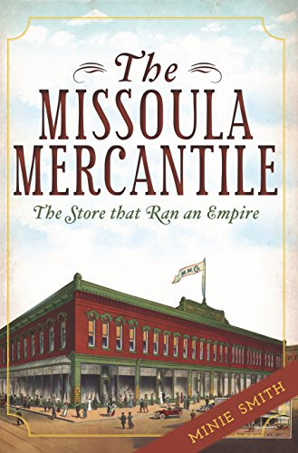 The Missoula Mercantile: The Store that Ran an Empire - Stores Missoula