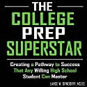 The College Prep Superstar: Creating a Pathway to Success That Any Willing High School Student Can Master Audiobook by Lance W. Orndorff Narrated by Jeremy Reloj