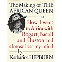 The Making of the African Queen; Or How I Went to Africa with Bogart, Bacall and Huston and Almost Lost My Mind