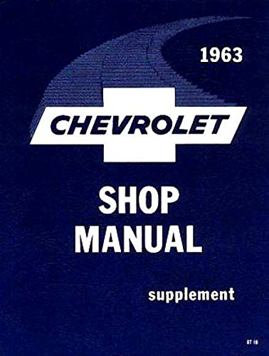 FULLY ILLUSTRATED 1963 CHEVROLET FACTORY REPAIR SHOP & SERVICE MANUAL For Biscayne, Bel Air, Impala, and full size Station Wagons