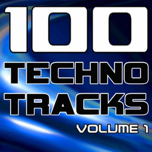 100 Techno Tracks Volume 1 - Best of Techno, Electro House, Trance & Hands Up