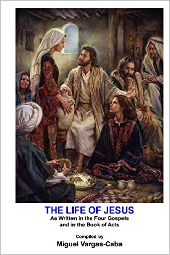 The Life of Jesus: As Written in the Four Gospels and in the Book of Acts