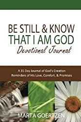 Be Still & Know That I Am God Devotional Journal: A 31 Day Journal of God's Creation Reminders of His Love, Comfort, & Promises