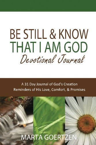 Be Still & Know That I Am God Devotional Journal: A 31 Day Journal of God's Creation Reminders of His Love, Comfort, & Promises ebook