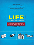 Life After College: The Complete Guide to Getting What You Want