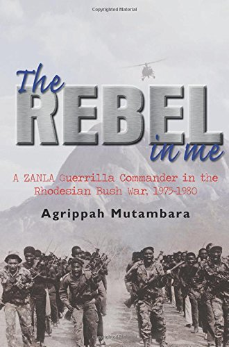 The Rebel In Me: A ZANLA Guerrilla Commander in the Rhodesian Bush War, 1974–1980