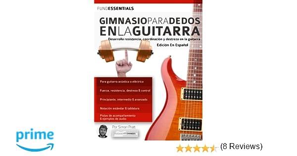 Gimnasio para dedos en la guitarra: Desarrolla resistencia, coordinación, destreza y velocidad en la guitarra tocar la guitarra: Amazon.es: Mr Simon Pratt, ...