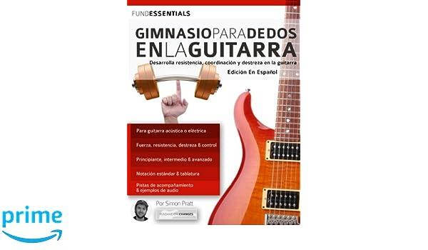Gimnasio para dedos en la guitarra: Desarrolla resistencia, coordinación, destreza y velocidad en la guitarra (tocar la guitarra) (Spanish Edition): Mr ...