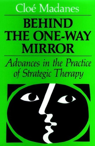 Behind the One-Way Mirror: Advances in the Practice of Strategic Therapy (JOSSEY BASS SOCIAL AND BEHAVIORAL SCIENCE SERIES)
