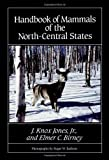 Handbook of Mammals of the North-Central States, J. Knox Jones and Elmer C. Birney, 0816614199