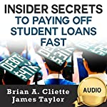 Insider Secrets to Paying off Student Loans Fast | Brian A. Cliette,James Taylor