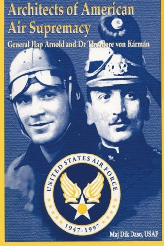 Download Architects of American Air Supremacy - Gen Hap Arnold and Dr. Theodore von Karman ebook
